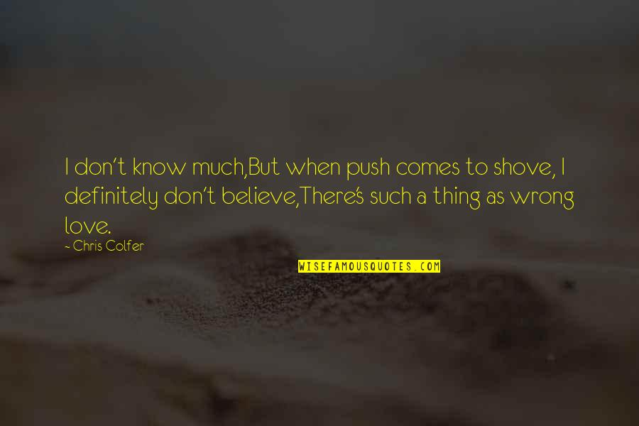 When I Love Quotes By Chris Colfer: I don't know much,But when push comes to