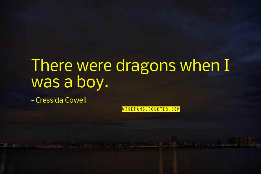When I Love Quotes By Cressida Cowell: There were dragons when I was a boy.