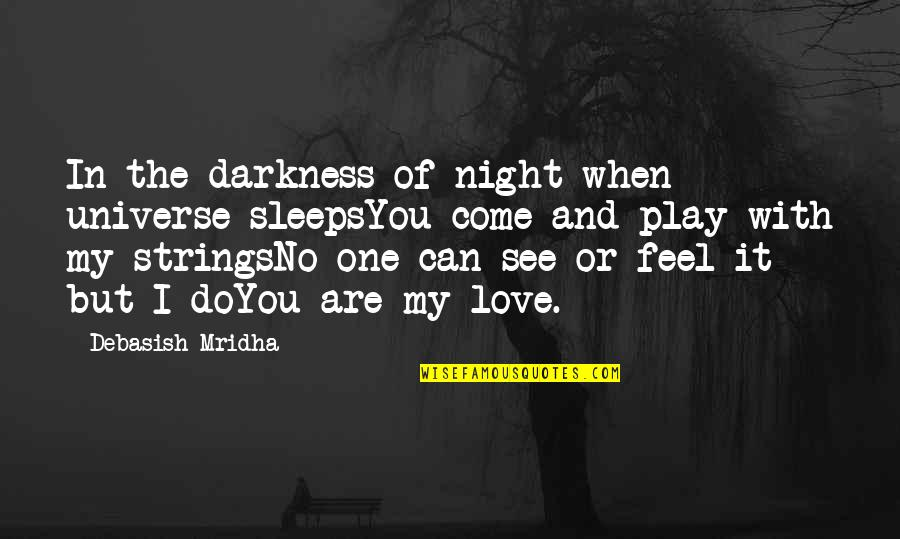 When I Love Quotes By Debasish Mridha: In the darkness of night when universe sleepsYou