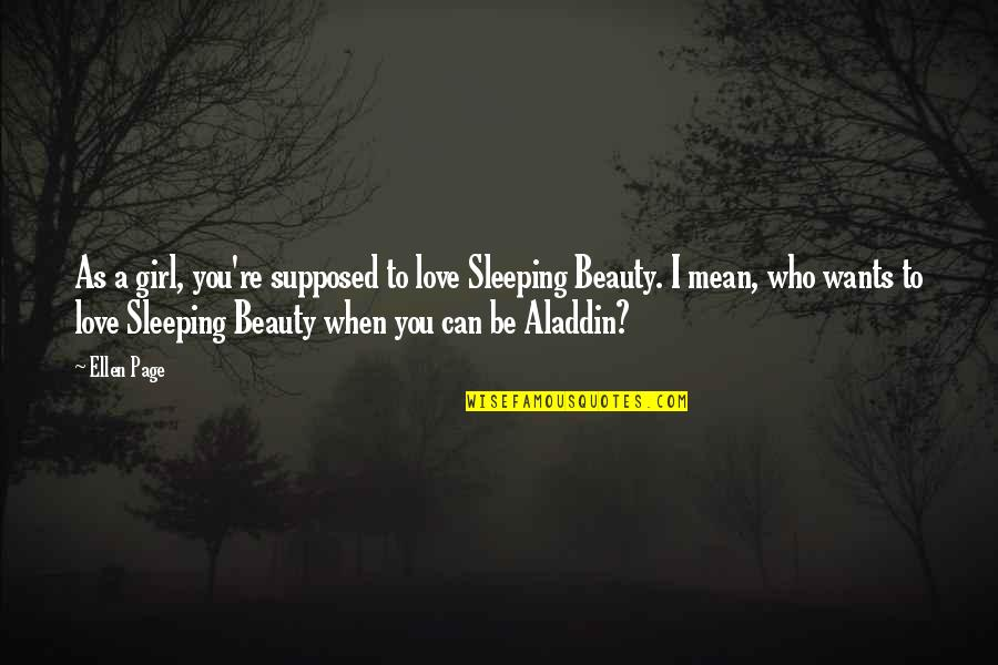 When I Love Quotes By Ellen Page: As a girl, you're supposed to love Sleeping
