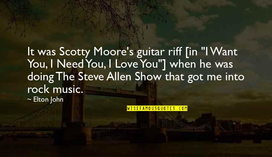 "When I Love Quotes By Elton John: It was Scotty Moore's guitar riff [in ""I"