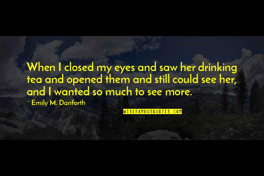 When I Love Quotes By Emily M. Danforth: When I closed my eyes and saw her