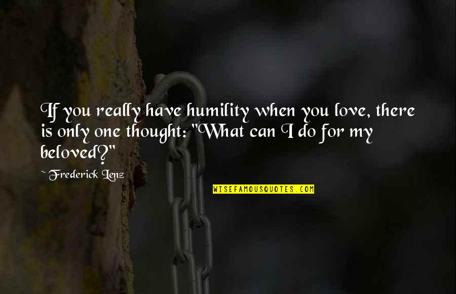 When I Love Quotes By Frederick Lenz: If you really have humility when you love,