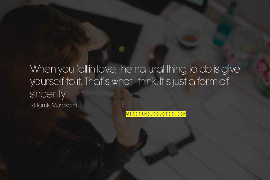 When I Love Quotes By Haruki Murakami: When you fall in love, the natural thing