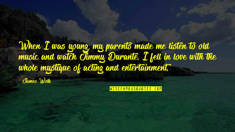 When I Love Quotes By James Wolk: When I was young, my parents made me