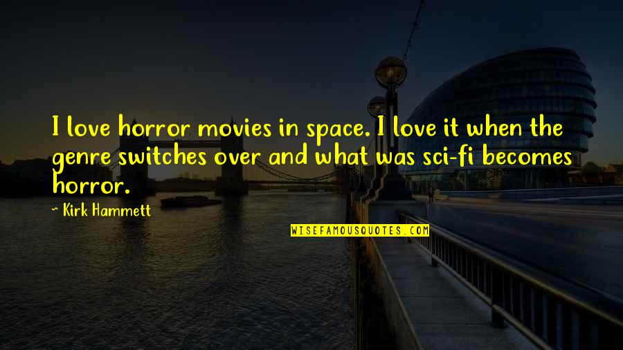 When I Love Quotes By Kirk Hammett: I love horror movies in space. I love