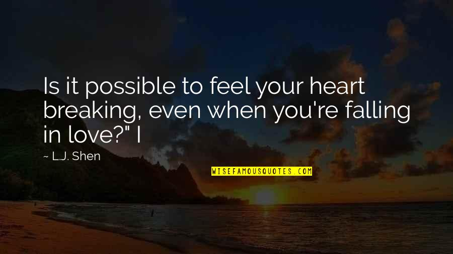When I Love Quotes By L.J. Shen: Is it possible to feel your heart breaking,