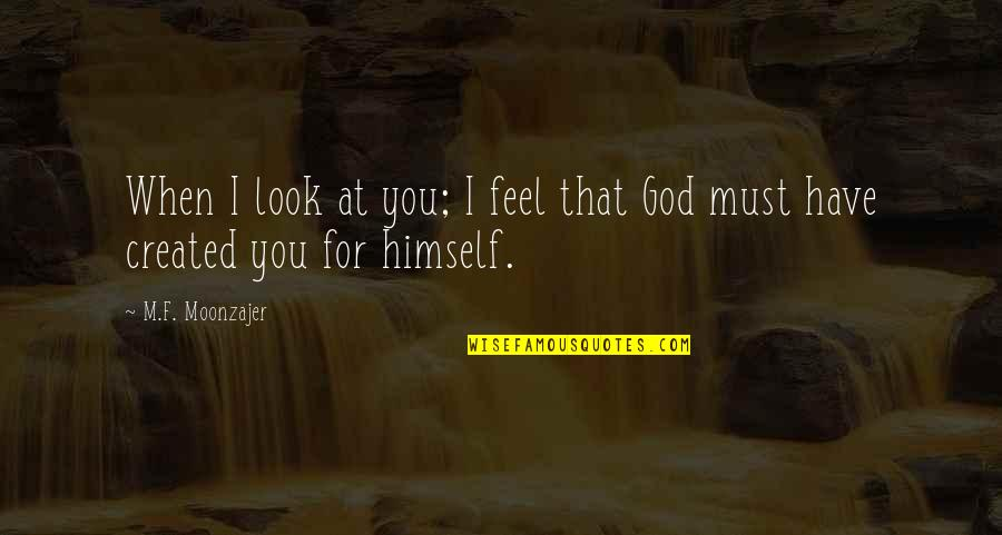 When I Love Quotes By M.F. Moonzajer: When I look at you; I feel that