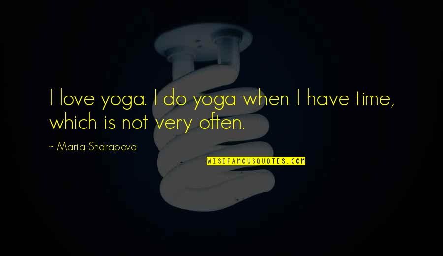 When I Love Quotes By Maria Sharapova: I love yoga. I do yoga when I