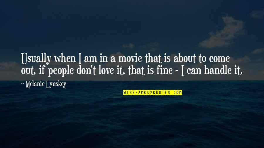 When I Love Quotes By Melanie Lynskey: Usually when I am in a movie that
