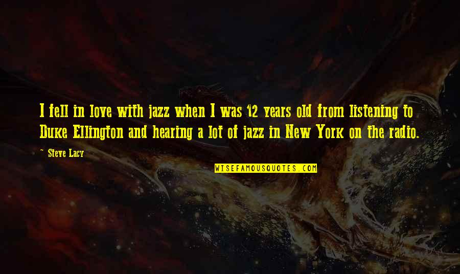 When I Love Quotes By Steve Lacy: I fell in love with jazz when I
