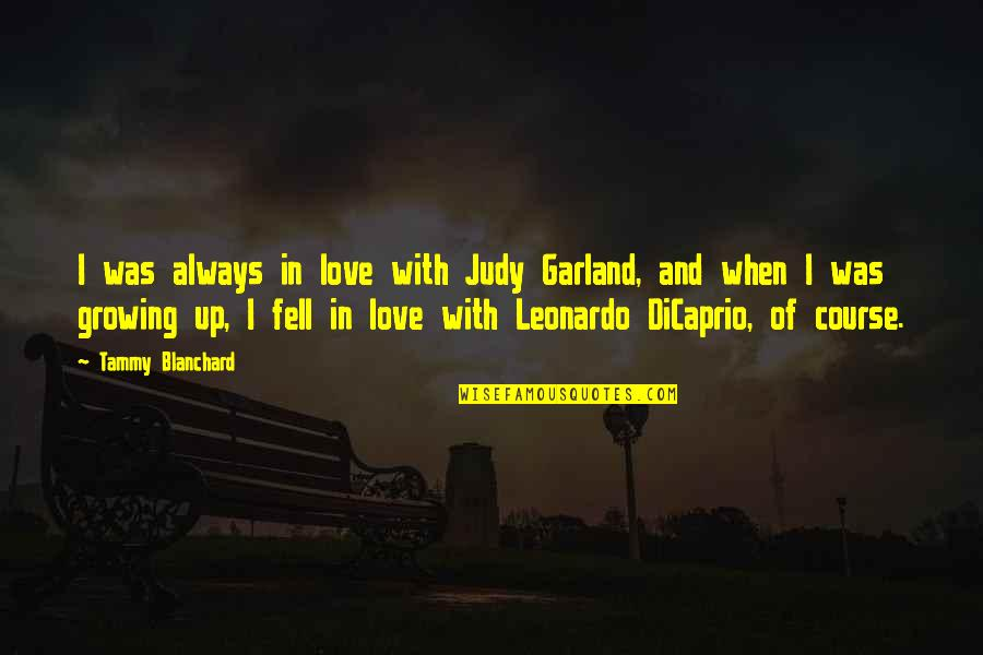 When I Love Quotes By Tammy Blanchard: I was always in love with Judy Garland,