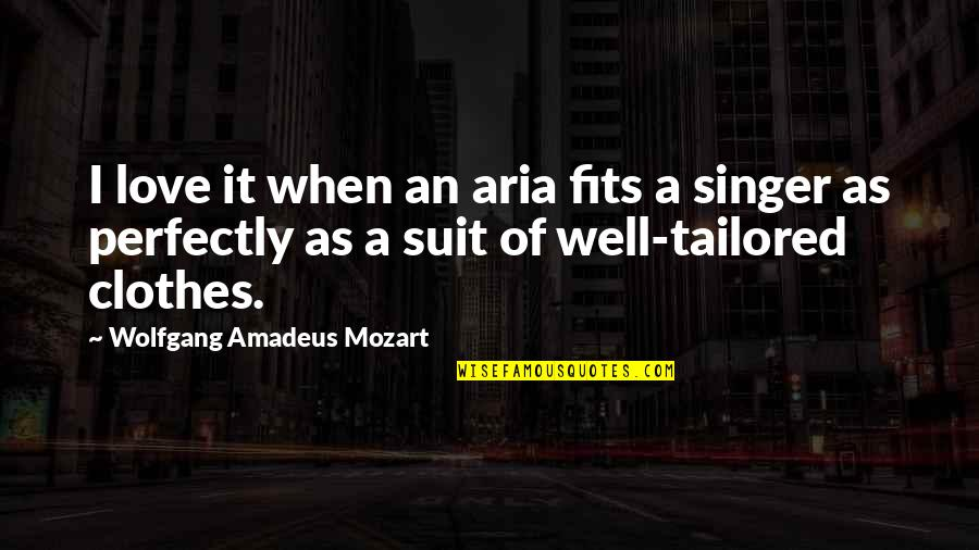 When I Love Quotes By Wolfgang Amadeus Mozart: I love it when an aria fits a