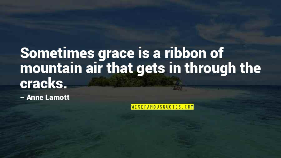 When I Saw You I Fell In Love Quotes By Anne Lamott: Sometimes grace is a ribbon of mountain air