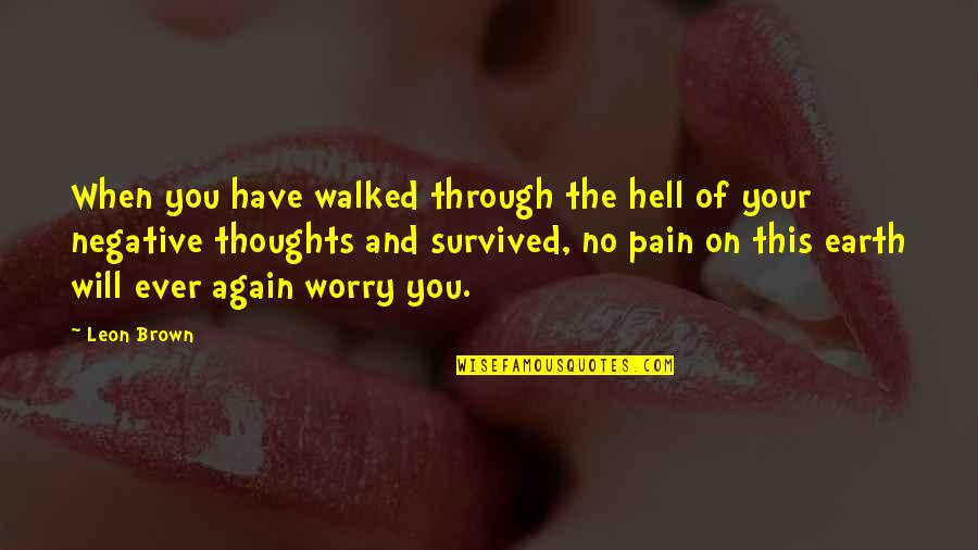 When I Saw You I Fell In Love Quotes By Leon Brown: When you have walked through the hell of