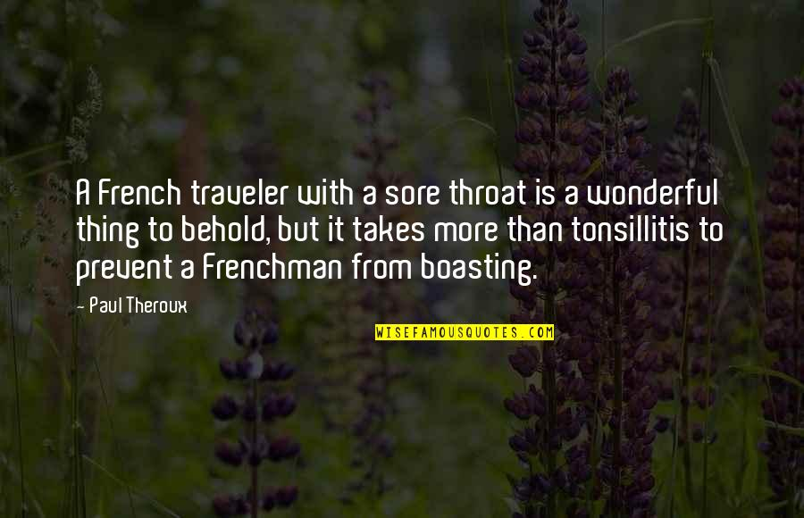 When I Saw You I Fell In Love Quotes By Paul Theroux: A French traveler with a sore throat is