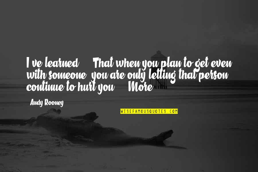 When I'm Hurt Quotes By Andy Rooney: I've learned ... That when you plan to