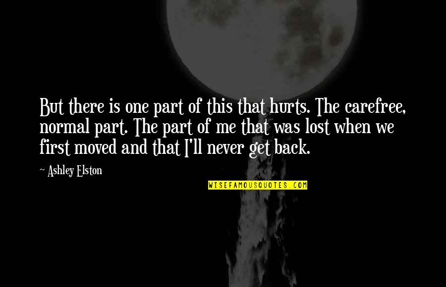 When I'm Hurt Quotes By Ashley Elston: But there is one part of this that