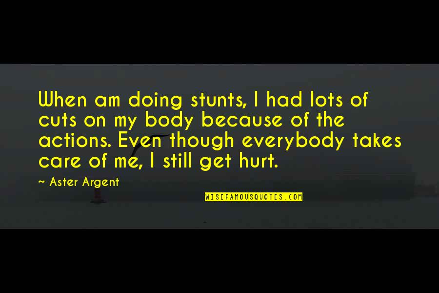 When I'm Hurt Quotes By Aster Argent: When am doing stunts, I had lots of