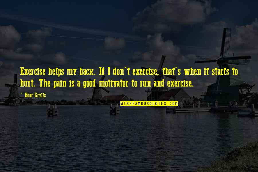 When I'm Hurt Quotes By Bear Grylls: Exercise helps my back. If I don't exercise,