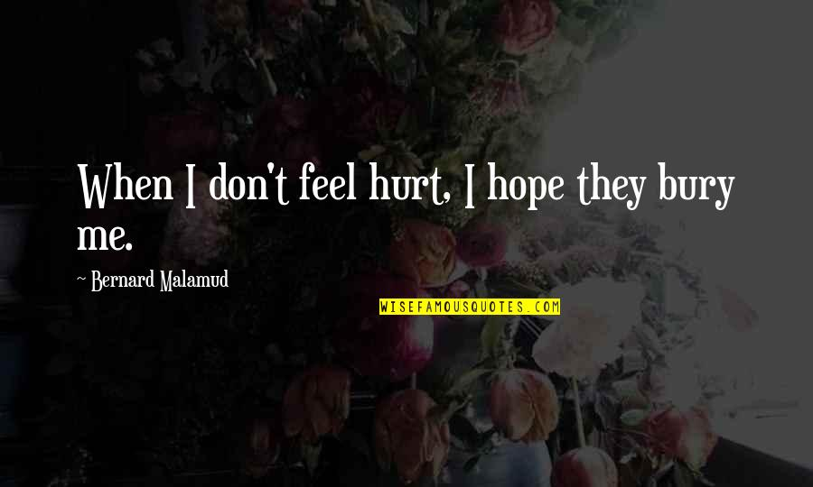 When I'm Hurt Quotes By Bernard Malamud: When I don't feel hurt, I hope they