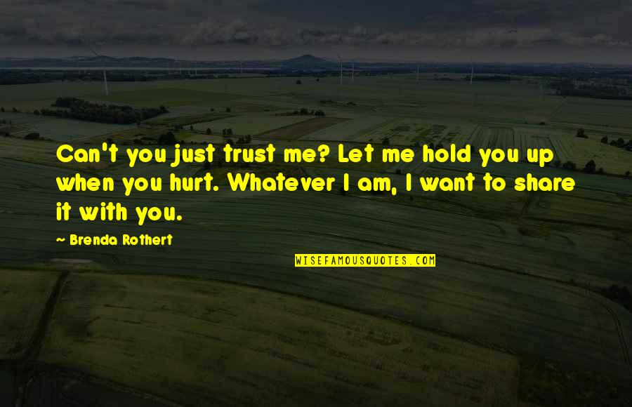 When I'm Hurt Quotes By Brenda Rothert: Can't you just trust me? Let me hold