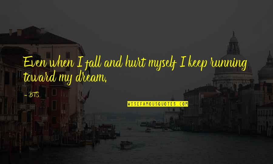 When I'm Hurt Quotes By BTS: Even when I fall and hurt myself I