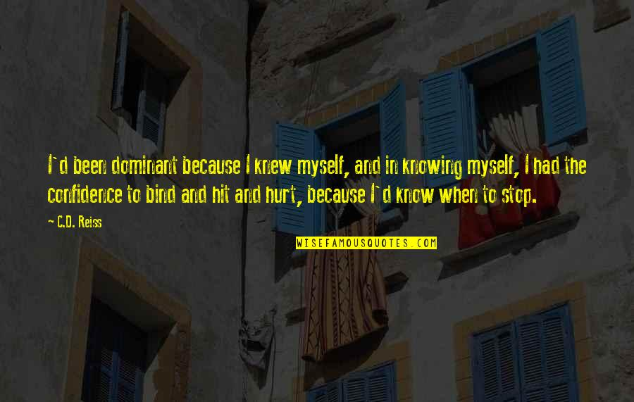 When I'm Hurt Quotes By C.D. Reiss: I'd been dominant because I knew myself, and