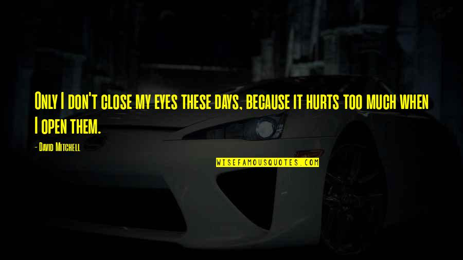 When I'm Hurt Quotes By David Mitchell: Only I don't close my eyes these days,