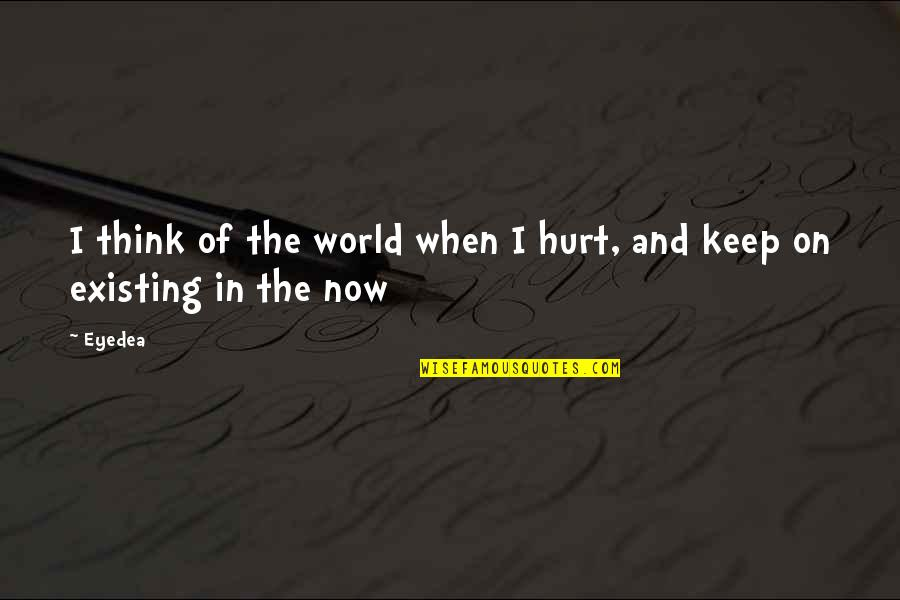 When I'm Hurt Quotes By Eyedea: I think of the world when I hurt,