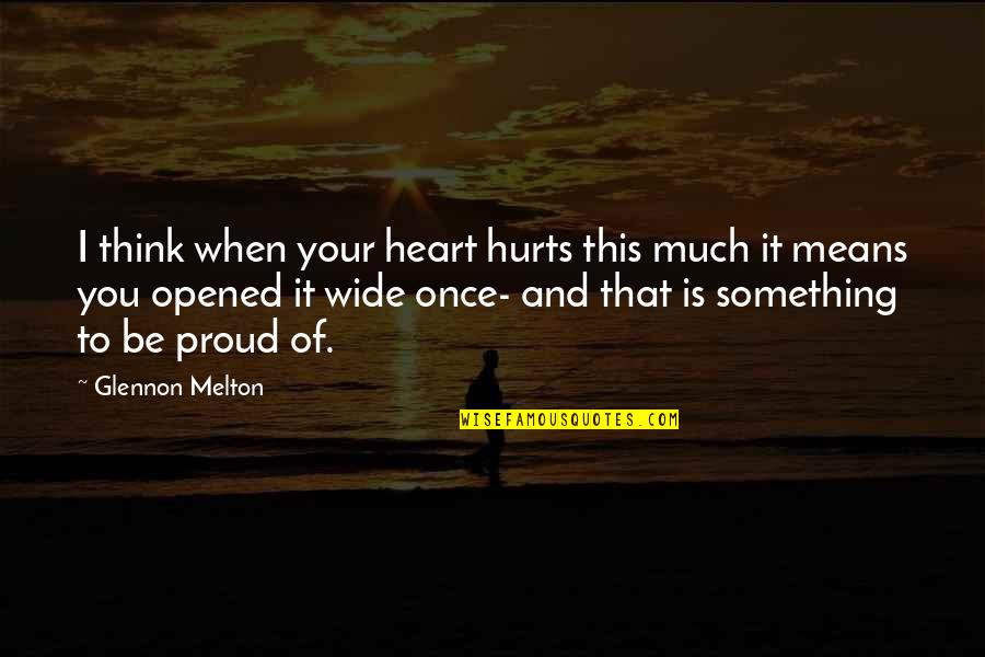 When I'm Hurt Quotes By Glennon Melton: I think when your heart hurts this much