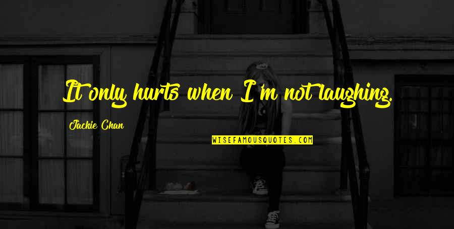 When I'm Hurt Quotes By Jackie Chan: It only hurts when I'm not laughing.