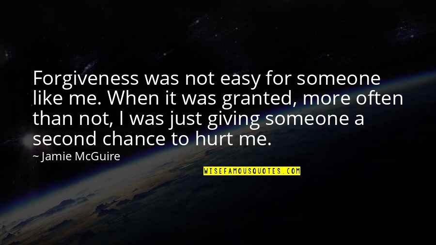 When I'm Hurt Quotes By Jamie McGuire: Forgiveness was not easy for someone like me.