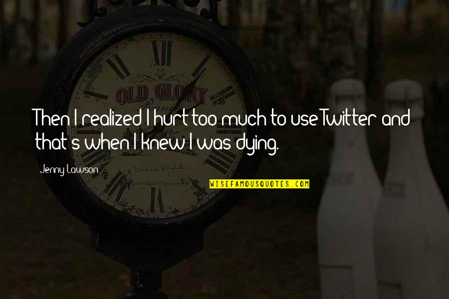 When I'm Hurt Quotes By Jenny Lawson: Then I realized I hurt too much to