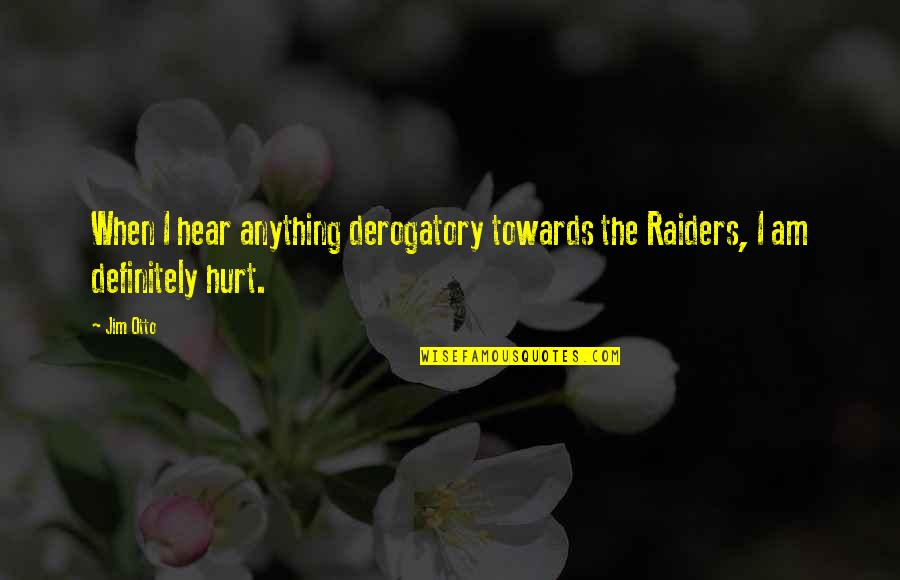 When I'm Hurt Quotes By Jim Otto: When I hear anything derogatory towards the Raiders,