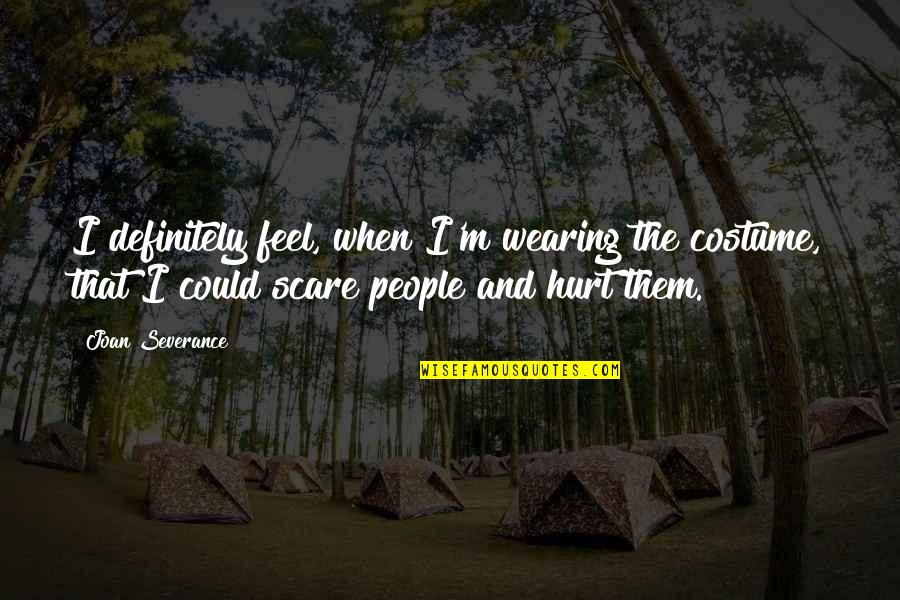 When I'm Hurt Quotes By Joan Severance: I definitely feel, when I'm wearing the costume,