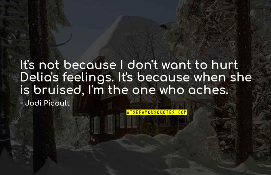 When I'm Hurt Quotes By Jodi Picoult: It's not because I don't want to hurt