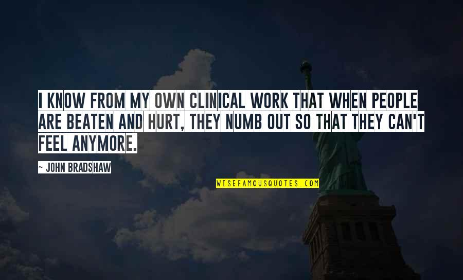 When I'm Hurt Quotes By John Bradshaw: I know from my own clinical work that