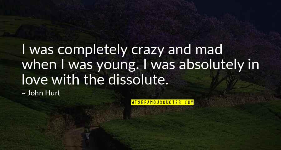 When I'm Hurt Quotes By John Hurt: I was completely crazy and mad when I