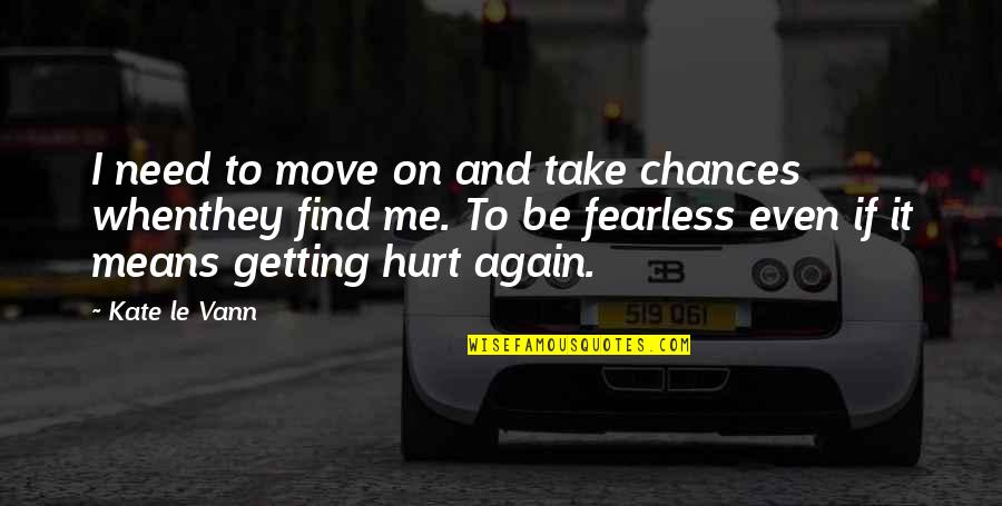 When I'm Hurt Quotes By Kate Le Vann: I need to move on and take chances
