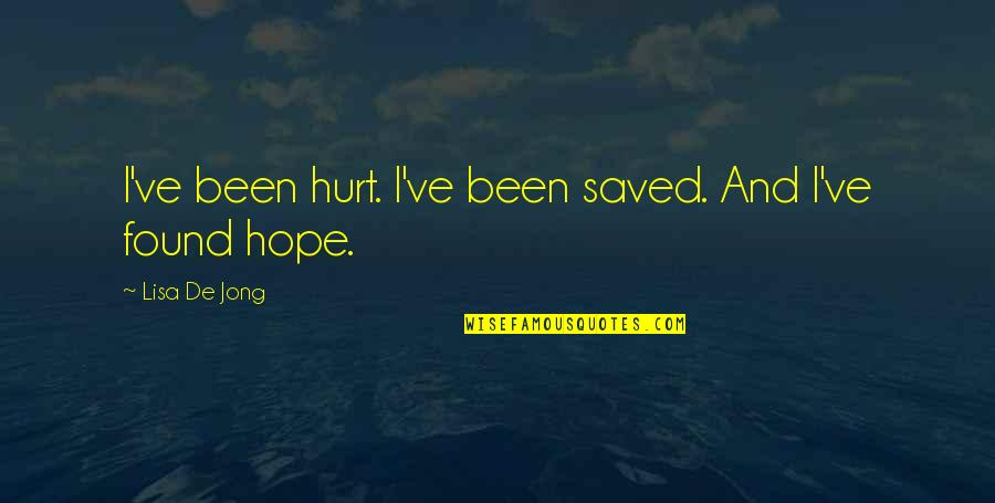 When I'm Hurt Quotes By Lisa De Jong: I've been hurt. I've been saved. And I've