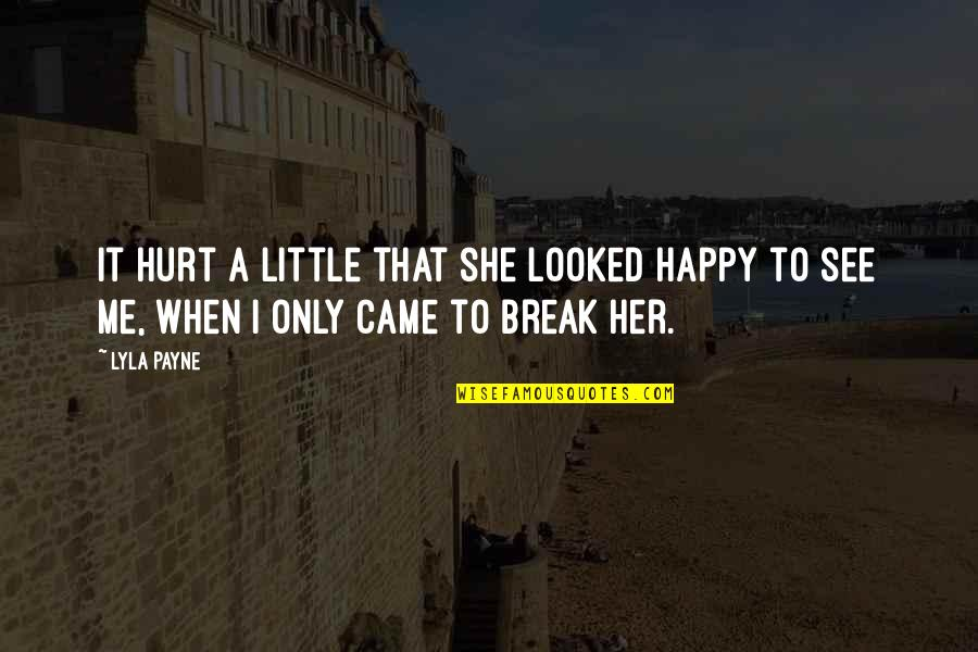 When I'm Hurt Quotes By Lyla Payne: It hurt a little that she looked happy