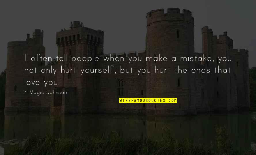 When I'm Hurt Quotes By Magic Johnson: I often tell people when you make a
