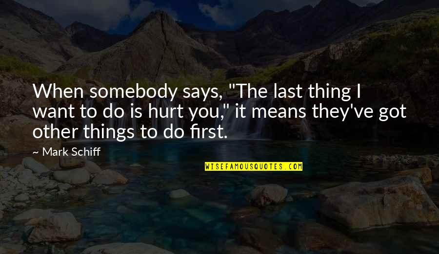 """When I'm Hurt Quotes By Mark Schiff: When somebody says, """"The last thing I want"""