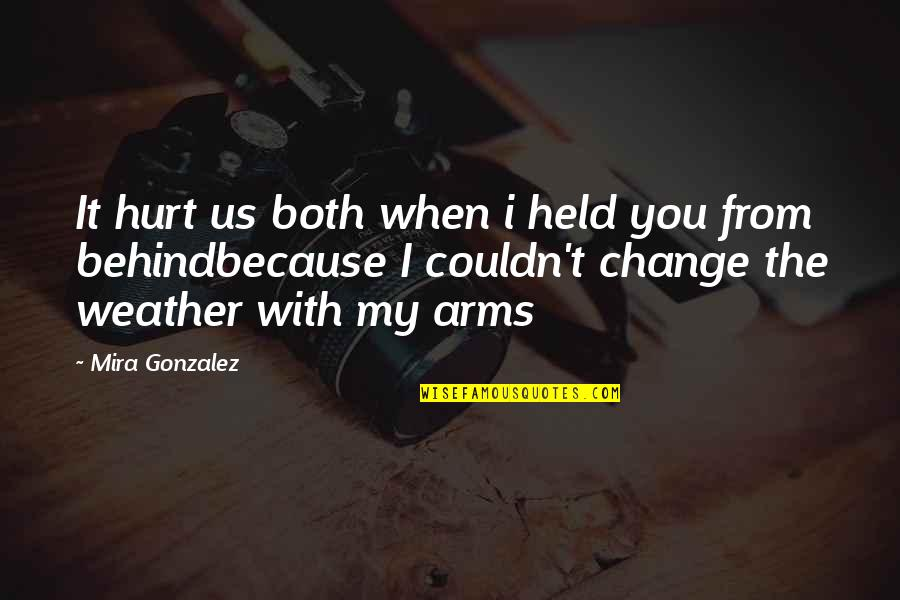 When I'm Hurt Quotes By Mira Gonzalez: It hurt us both when i held you