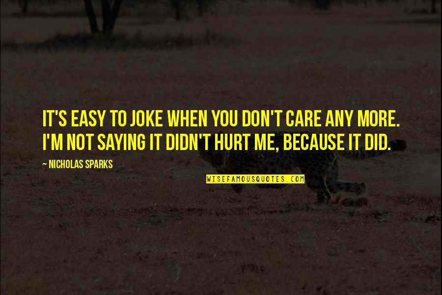 When I'm Hurt Quotes By Nicholas Sparks: It's easy to joke when you don't care