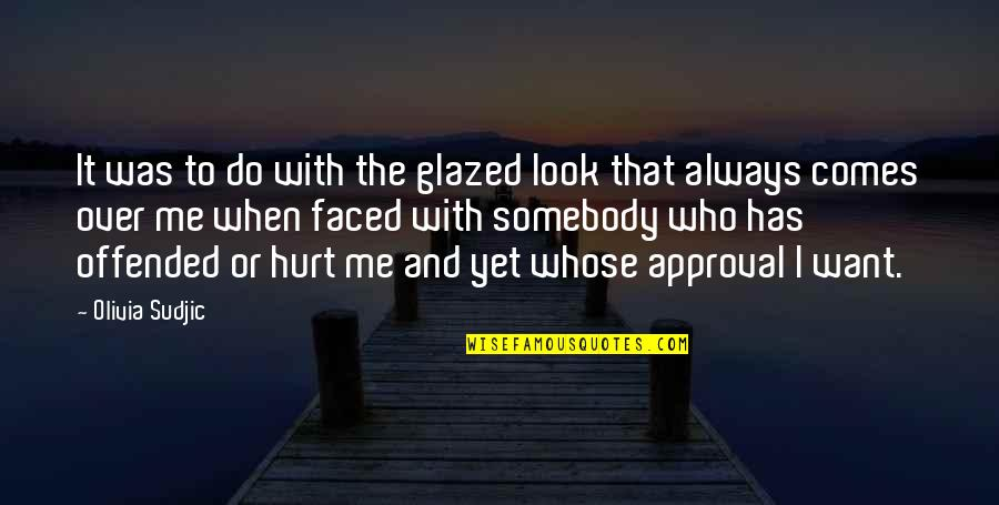 When I'm Hurt Quotes By Olivia Sudjic: It was to do with the glazed look