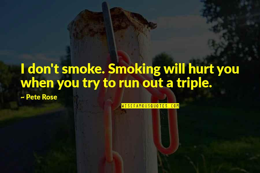 When I'm Hurt Quotes By Pete Rose: I don't smoke. Smoking will hurt you when