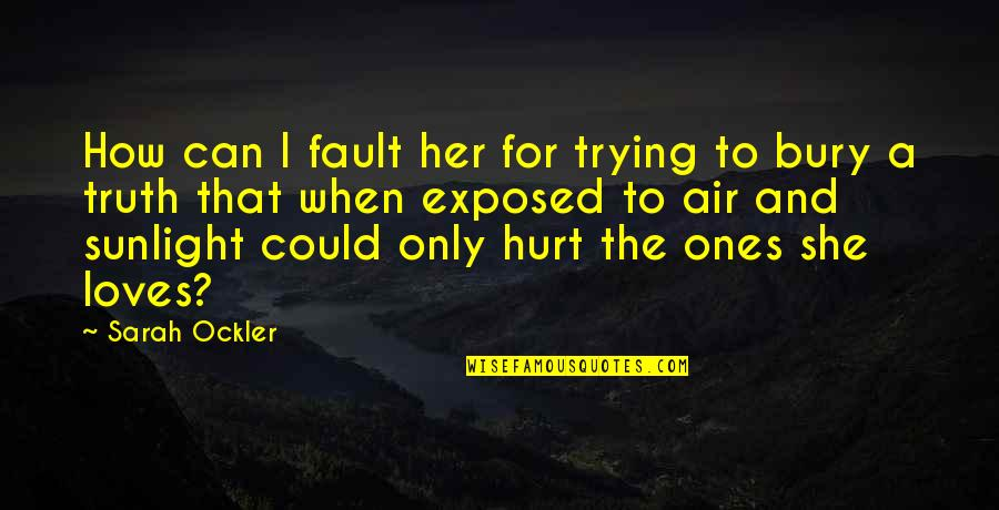 When I'm Hurt Quotes By Sarah Ockler: How can I fault her for trying to