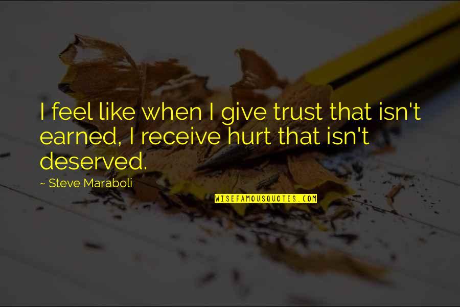 When I'm Hurt Quotes By Steve Maraboli: I feel like when I give trust that